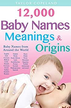 Baby Names 12000 Baby Name Meanings Origins English Edition