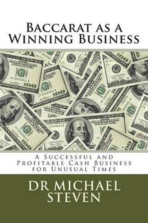 Baccarat As A Winning Business A Successful And Profitable Cash Business For Unusual Times By Dr Michael Steven 20140117