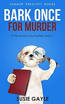 Bark Once For Murder A Pet Shop Cozy Mystery Book 1 Pet Shop Cozy Mysteries English Edition