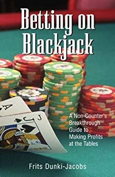 Betting On Blackjack A Noncounters Breakthrough Guide To Making Profits At The Tables