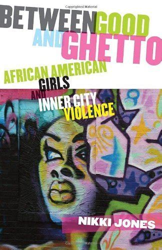 Between Good And Ghetto African American Girls And Innercity Violence Rutgers Series In Childhood Studies
