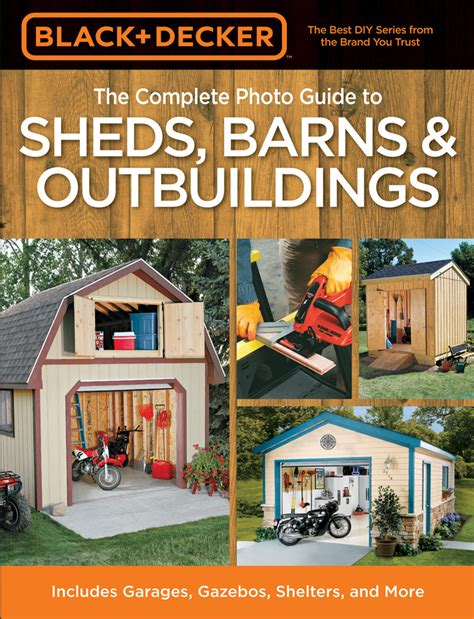 Black Decker The Complete Photo Guide To Sheds Barns Outbuildings Includes Garages Gazebos Shelters And More