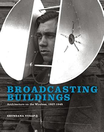 Broadcasting Buildings Architecture On The Wireless 1927 1945 Mit Press