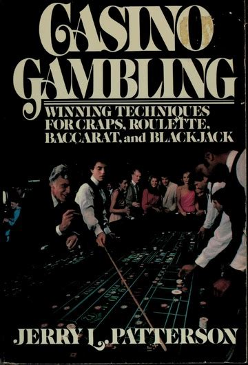 Casino Gambling Winning Techniques For Craps Roulette Baccarat Blackjack