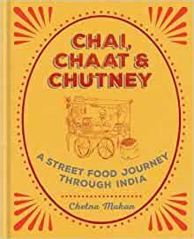 Chai Chaat Chutney A Street Food Journey Through India English Edition