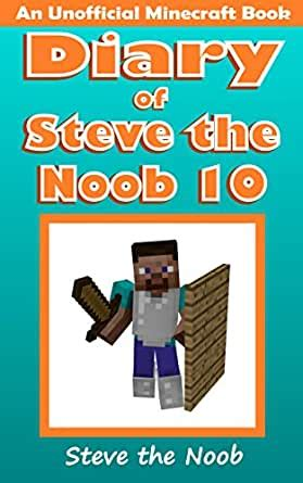 Diary Of Steve The Noob 34 An Unofficial Minecraft Book Diary Of Steve The Noob Collection