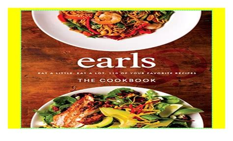 Earls The Cookbook Eat A Little Eat A Lot 110 Of Your Favourite Recipes
