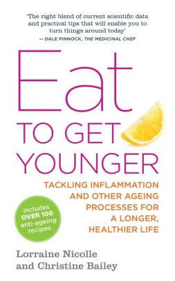 Eat To Get Younger Tackling Inflammation And Other Ageing Processes For A Longer Healthier Life English Edition
