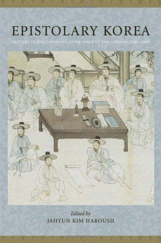 Epistolary Korea Letters In The Communicative Space Of The Chosn 13921910