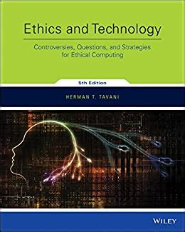Ethics And Technology Controversies Questions And Strategies For Ethical Computing