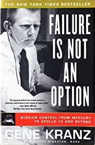 Failure Is Not An Option Mission Control From Mercury To Apollo 13 And Beyond English Edition