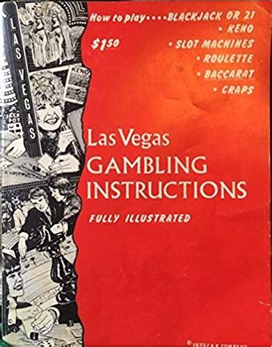Gambling For The Beginner Las Vegas Style How To Play Blackjack Or 21 Keno Slot Machines Roulette Baccarat Craps