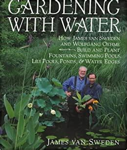 Gardening With Water How James Van Sweden And Wolfgang Oehme Plant Fountains Lily Pools Swimming Pools Ponds