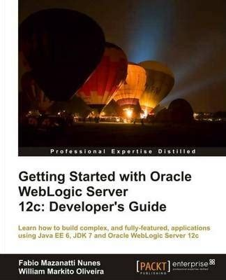 Getting Started With Oracle Weblogic Server 12c Developers Guide