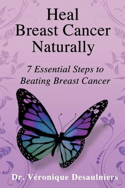 Heal Breast Cancer Naturally 7 Essential Steps To Beating Breast Cancer