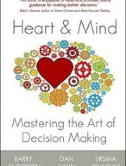 Heart And Mind Mastering The Art Of Decision Making
