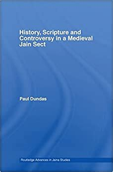 History Scripture And Controversy In A Medieval Jain Sect Routledge Advances In Jaina Studies English Edition
