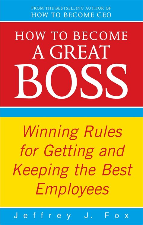 How To Become A Great Boss The Rules For Getting And Keeping The Best Employees