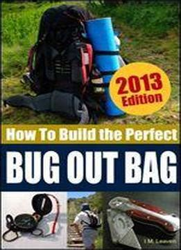 How To Build The Perfect Bug Out Bag Complete With Full Gear List Survival Preparedness Library Book 1 English Edition