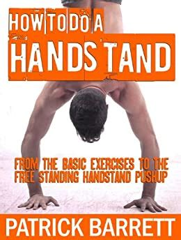 How To Do A Handstand From The Basic Exercises To The Free Standing Handstand Pushup English Edition