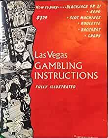 How To Playblackjack Or 21kenoslot Machinesroulettebaccaratcraps Las Vegas Gambling Instructions Fully Illustrated