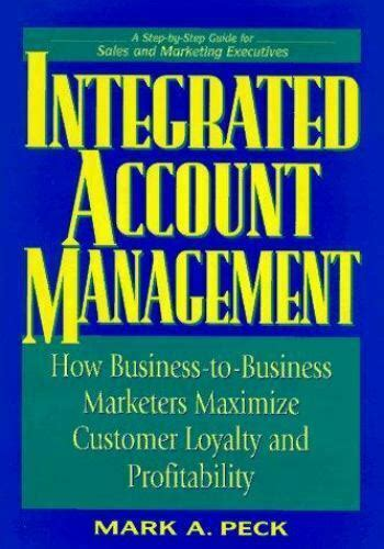 Integrated Account Management How Businesstobusiness Marketers Maximize Customer Loyalty And Profitability