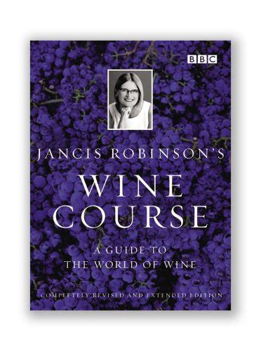 Jancis Robinsons Wine Course A Guide To The World Of Wine