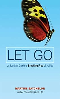 Let Go A Buddhist Guide To Breaking Free Of Habits English Edition