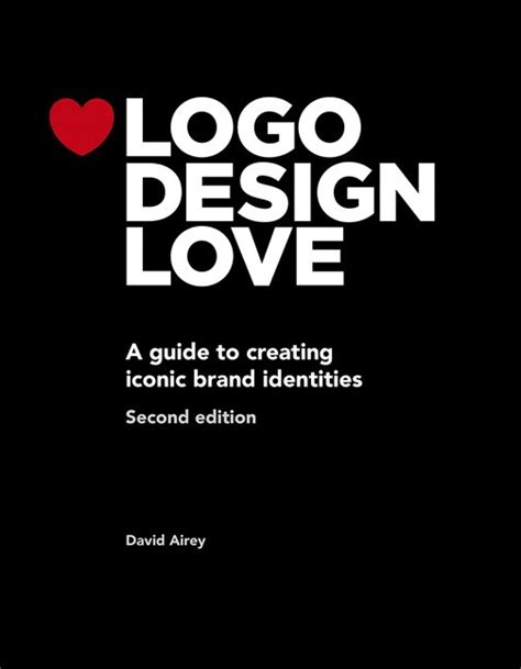 Logo Design Love A Guide To Creating Iconic Brand Identities Voices That Matter English Edition