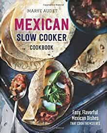 Mexican Slow Cooker Cookbook Easy Flavorful Mexican Dishes That Cook Themselves English Edition