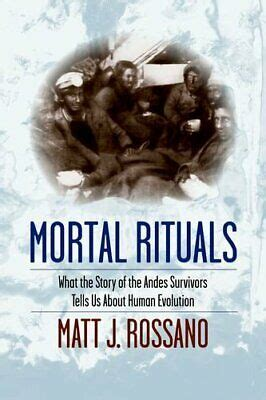 Mortal Rituals What The Story Of The Andes Survivors Tells Us About Human Evolution