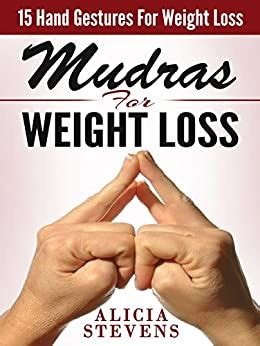 Mudras Mudras For Weight Loss 15 Easy Hand Gestures For Easy Weight Loss Mudras Mudras For Beginners Mudras For Weight Loss English Edition