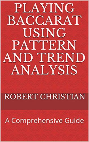 Playing Baccarat Using Pattern And Trend Analysis A Comprehensive Guide