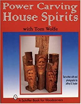 Power Carving House Spirits With Tom Wolfe A Schiffer Book For Woodcarvers