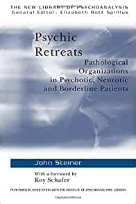 Psychic Retreats Pathological Organizations In Psychotic Neurotic And Borderline Patients The New Library Of Psychoanalysis Vol 19