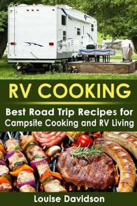 Rv Cooking Best Road Trip Recipes For Rv Living And Campsite Cooking Rv Cookbook Book 1 English Edition