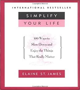 Simplify Your Life 100 Ways To Slow Down And Enjoy The Things That Really Matter