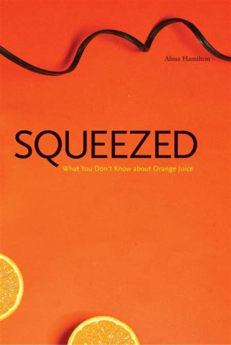 Squeezed What You Dont Know About Orange Juice