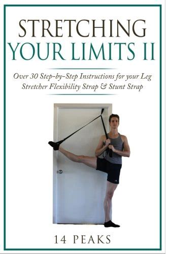 Stretching Your Limits 2 Over 30 Stepbystep Exercises For Your Leg Stretcher Flexibility Strap Stunt Strap English Edition