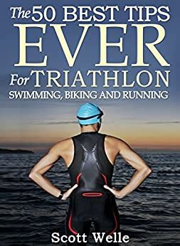 The 50 Best Tips Ever For Triathlon Swimming Biking And Running Instructional Videos Included English Edition