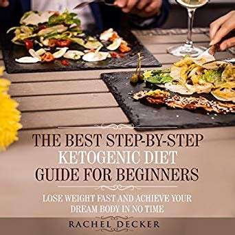 The Best Step By Step Ketogenic Diet Guide For Beginners Lose Weight Fast And Achieve Your Dream Body In No Time
