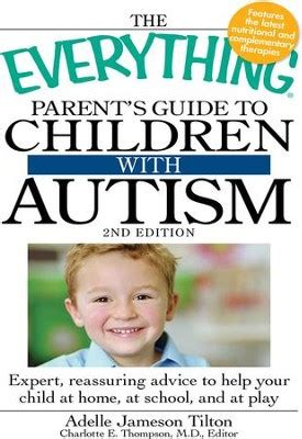 The Everything Parents Guide To Children With Autism Expert Reassuring Advice To Help Your Child At Home At School And At Play