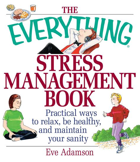 The Everything Stress Management Book Practical Ways To Relax Be Healthy And Maintain Your Sanity
