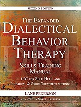 The Expanded Dialectical Behavior Therapy Skills Training Manual Dbt For Selfhelp And Individual Group Treatment Settings 2nd Edition