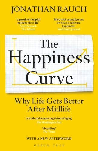 The Happiness Curve Why Life Gets Better After Midlife English Edition