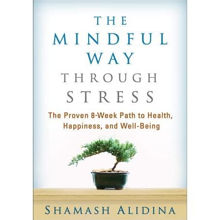 The Mindful Way Through Stress The Proven 8week Path To Health Happiness And Wellbeing