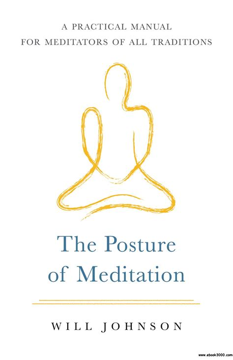 The Posture Of Meditation A Practical Manual For Meditators Of All Traditions
