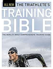 The Triathletes Training Bible The Worlds Most Comprehensive Training Guide 4th Ed English Edition