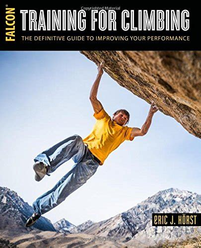 Training For Climbing The Definitive Guide To Improving Your Performance How To Climb Series English Edition