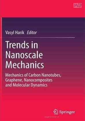 Trends In Nanoscale Mechanics Mechanics Of Carbon Nanotubes Graphene Nanocomposites And Molecular Dynamics